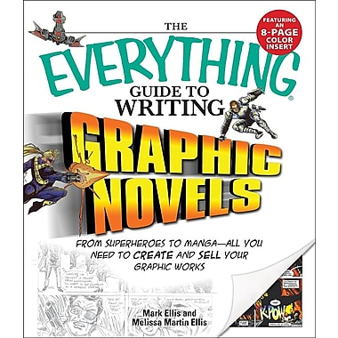 The Everything Guide to Writing Graphic Novels: From Superheroes to Manga - All You Need to Create and Sell Your Graphic Works