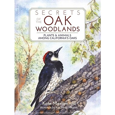 Secrets of the Oak Woodlands: Plants and Animals Among California's Oaks