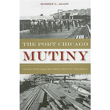 The Port Chicago Mutiny: The Story of the Largest Mass Mutiny Trial in U.S. Naval History