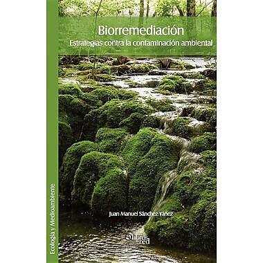 Biorremediacion. Estrategias Contra La Contaminacion Ambiental