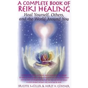 A Complete Book of Reiki Healing: Heal Yourself, Others, and the World Around You