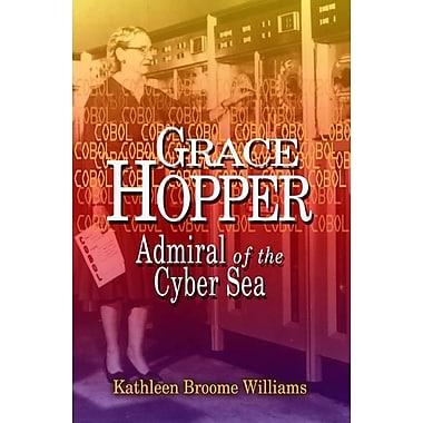 Grace Hopper: Admiral of the Cyber Sea