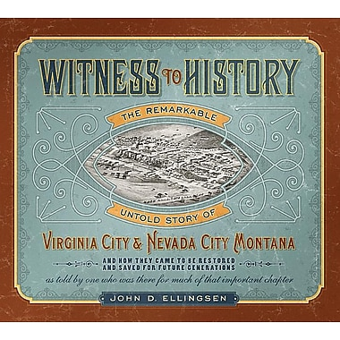 Witness to History: The Remarkable Untold Story of Virginia City and Nevada City, Montana