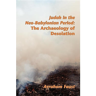 Judah in the Neo-Babylonian Period: The Archaeology of Desolation