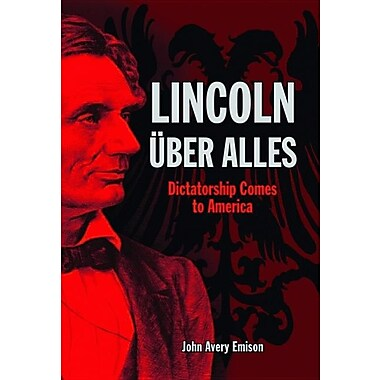 Lincoln Uber Alles: Dictatorship Comes to America