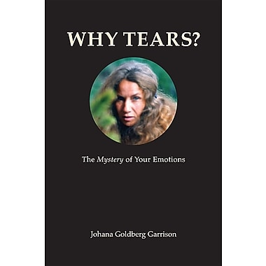 Why Tears? the Mystery of Your Emotions