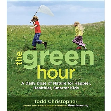 The Green Hour: A Daily Dose of Nature for Happier, Healthier, Smarter Kids