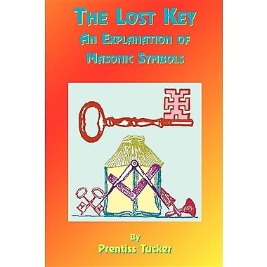 The Lost Key: An Explanation and Application of the Masonic Symbols
