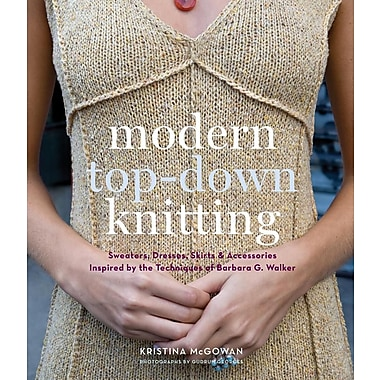 Modern Top-Down Knitting: Sweaters, Dresses, Skirts & Accessories Inspired by the Techniques of Barbara Walker