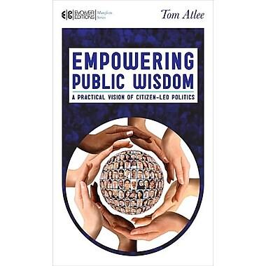 Empowering Public Wisdom: A Practical Vision of Citizen-Led Politics