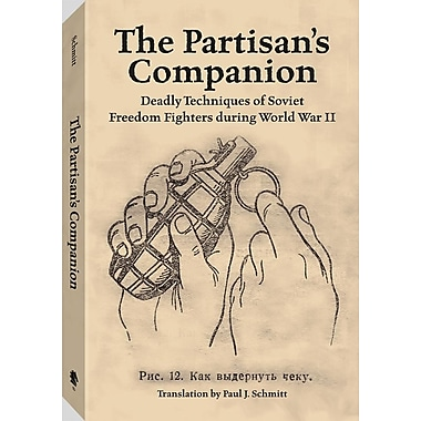 The Partisan's Companion: Deadly Techniques of Soviet Freedom Fighters During World War II