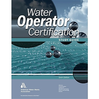 Water Operator Certification Study Guide: A Guide to Preparing for Water Treatment and Distribution Operator Certification Exams