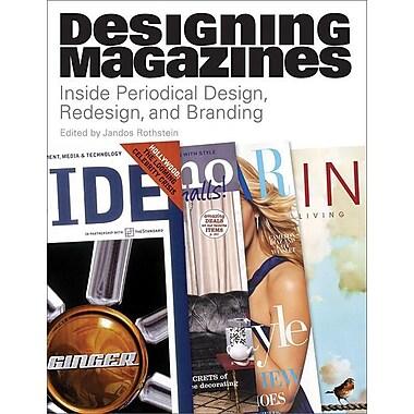 Designing Magazines: Inside Periodical Design, Redesign, and Branding