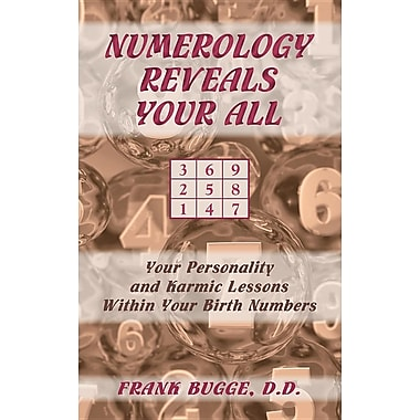 Numerology Reveals Your All: Your Personality and Karmic Lessons Within Your Birth Numbers