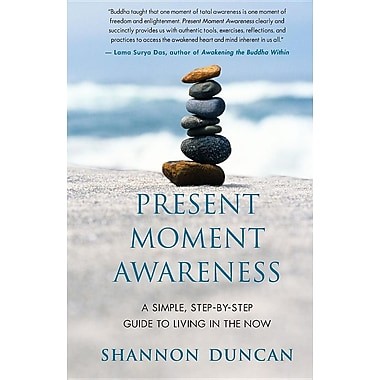 Present Moment Awareness: A Simple, Step-By-Step Guide to Living in the Now