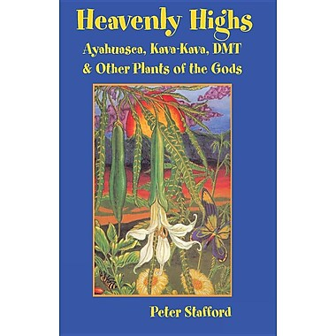 Heavenly Highs: Ayahuasca, Kava-Kava, Dmt, and Other Plants of the Gods