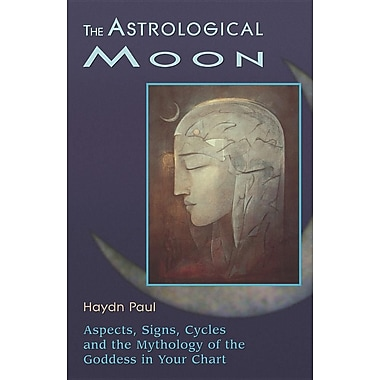 The Astrological Moon: Aspects, Signs, Cycles, and the Mythology of the Goddess in Your Chart