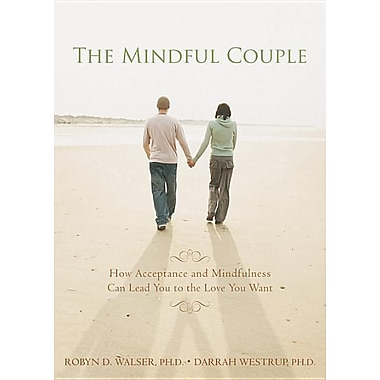 Mindful Couple: How Acceptance and Mindfulness Can Lead You to the Love You Want