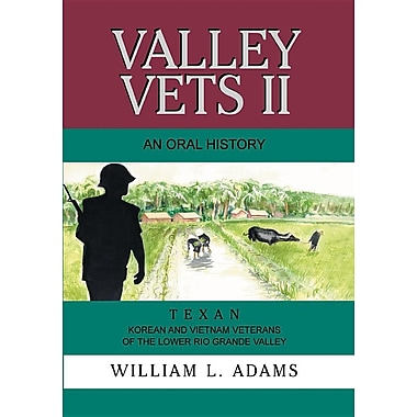 Valley Vets II an Oral History: Texan Korean and Vietnam Veterans of the Lower Rio Grande Valley