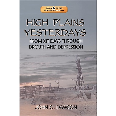 High Plains Yesterdays: From Xit Days Through Drouth and Depression