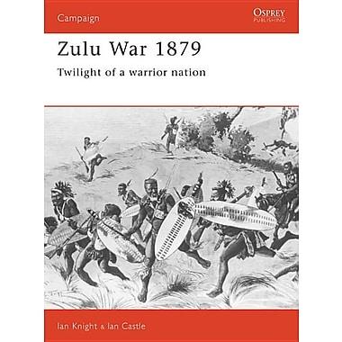 Zulu War 1879: Twilight of a Warrior Nation