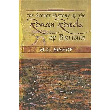 The Secret History of the Roman Roads of Britain