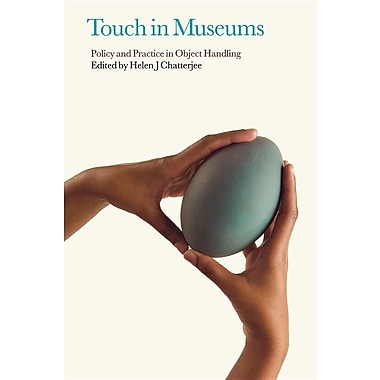 Touch in Museums: Policy and Practice in Object Handling