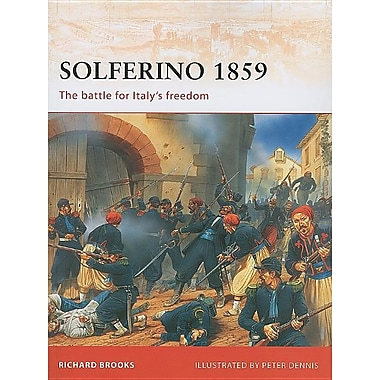 Solferino 1859: The Battle That Won Italy Its Independence