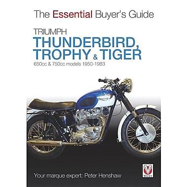 Triumph Thunderbird, Trophy & Tiger: 650cc & 750cc Models: 1950-1983