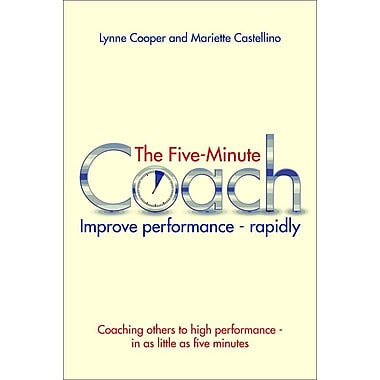 The Five Minute Coach: Coaching Others to High Performance - In as Little as Five Minutes