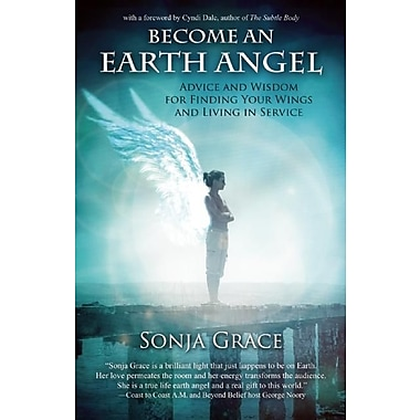 Become an Earth Angel: Advice and Wisdom for Finding Your Wings and Living in Service