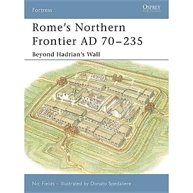 Romes Northern Frontier AD 70-235: Beyond Hadrian's Wall