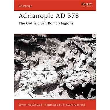Adrianople Ad 378: The Goths Crush Rome's Legions