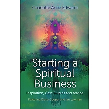 Starting a Spiritual Business: Inspiration, Case Studies and Advice Featuring Diana Cooper and Ian Lawman