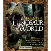 Secrets of the Dinosaur World: Come Face-To-Face with Jurassic Beasts and Prehistoric Creatures