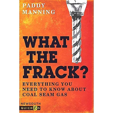 What the Frack?: Everything You Need to Know about Coal Seam Gas