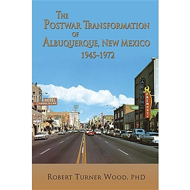 The Postwar Transformation of Albuquerque, New Mexico, 1945-1972