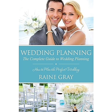 Wedding Planning: The Complete Guide to Wedding Planning
