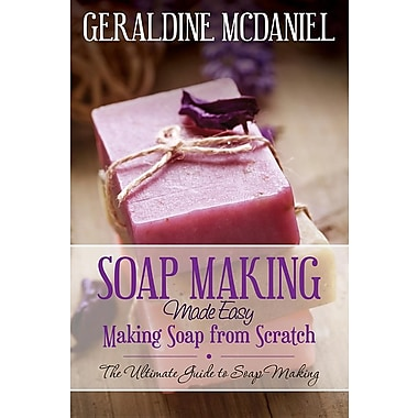Soap Making Made Easy: Making Soap from Scratch