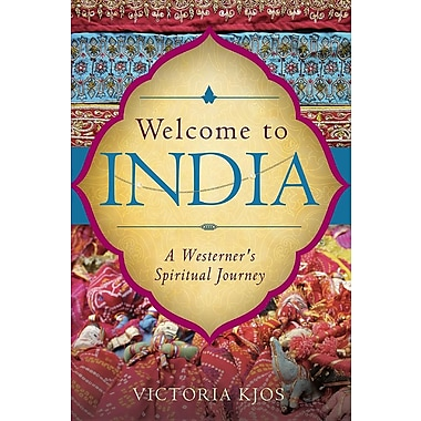 Welcome to India: A Westerner's Spiritual Journey