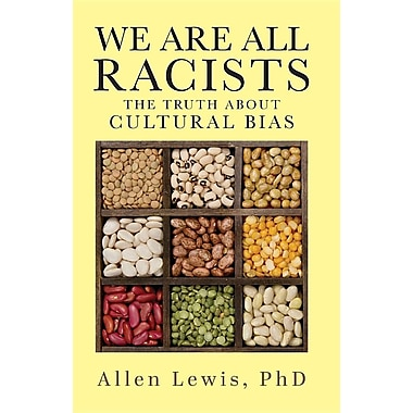 We Are All Racists: The Truth about Cultural Bias: The Truth about Cultural Bias