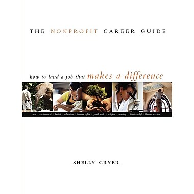 The Nonprofit Career Guide: How to Land a Job That Makes a Difference