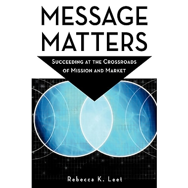 Message Matters: Succeeding at the Crossroads of Mission and Market