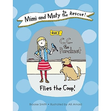 Mimi and Maty to the Rescue!, Book 3: C. C. the Parakeet Flies the Coop!