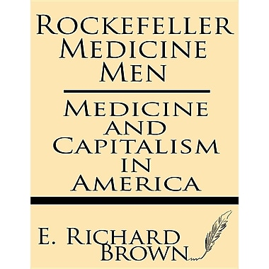 Rockefeller Medicine Men: Medicine and Capitalism in America