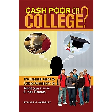 Cash Poor or College?: The Essential Guide to College Admissions for Teens & Their Parents