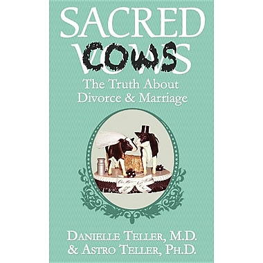 Sacred Cows: The Truth about Divorce and Marriage