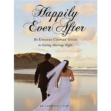 Happily Ever After: The Engaged Couples' Guide to Getting Marriage Right