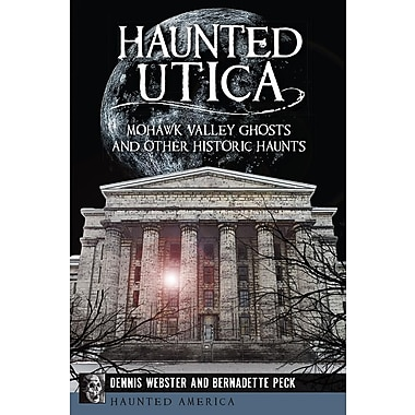 Haunted Utica: Mohawk Valley Ghosts and Other Historic Haunts