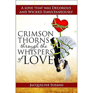 Crimson Thorns Through the Whispers of Love: A Love That Was Decorous and Wicked Simultaneously